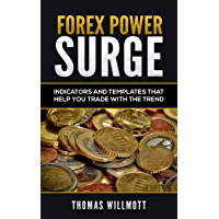 Forex Power Surge: Indicators and Templates Written for Metatrader and Designed to Help You Trade with the Trend (English Edition)