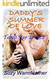 DADDY'S SUMMER OF LOVE (A TABOO STEP EROTICA STORY)