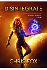 Disintegrate: Magitech Legacy Book 6 Kindle Edition