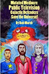 Mutated Mediocre Public Television Galactic Defenders Save the Universe!: a satire (Public Television Heroes! Book 2) Kindle Edition
