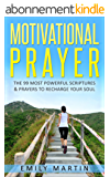 Motivational Prayer: The 99 Most Powerful Scriptures & Prayers to Recharge Your Soul (English Edition)