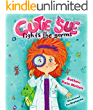 "Rhyming Book for Kids ""Cutie Sue Fights the Germs"": An Adorable Story About Health and Personal Hygiene (Picture Book, Preschool book, Ages 3-6) (Cutie Sue Series 2)"