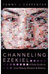 Channeling Ezekiel: A Daily Guide to Inner Beauty, Wisdom & Balance Kindle Edition