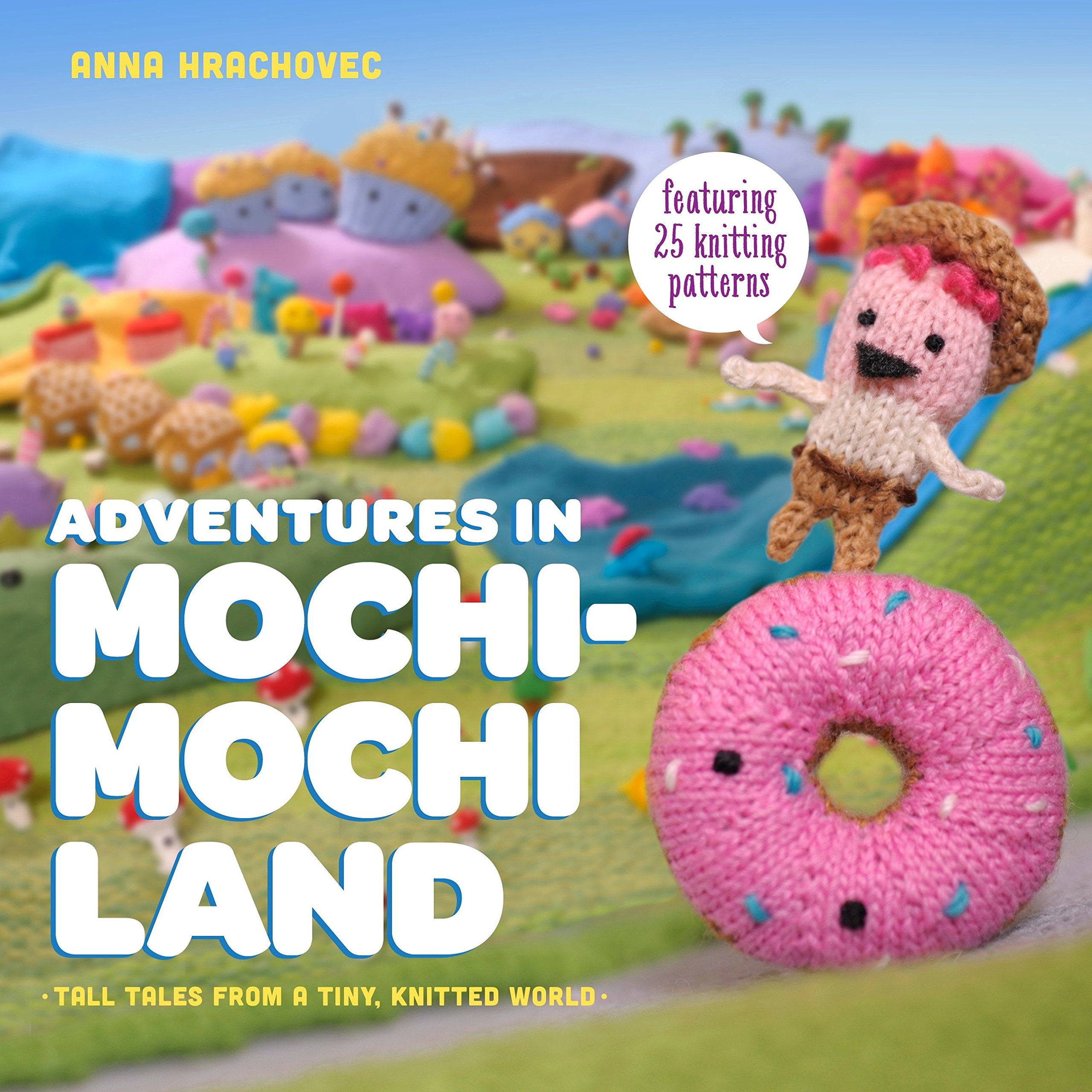 Download Adventures in Mochimochi Land: Tall Tales from a Tiny Knitted World pdf