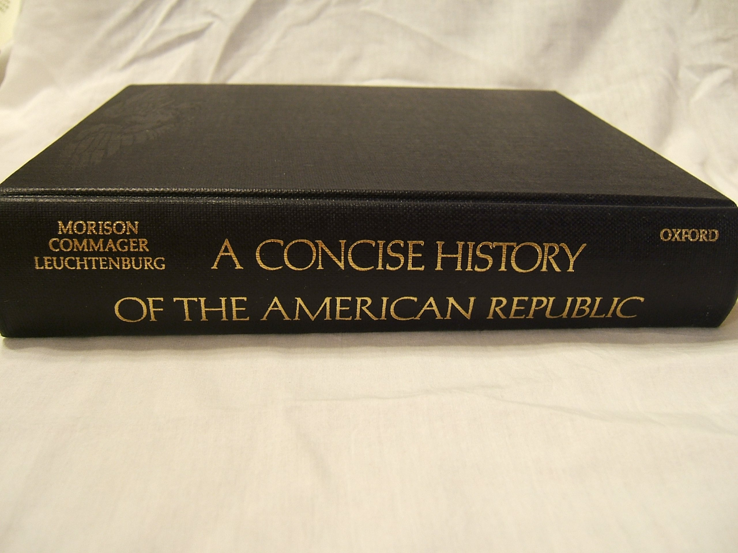 Concise History of the American Republic, Morison, Samuel Eliot; etc.