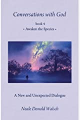 Conversations with God, Book 4: Awaken the Species Kindle Edition