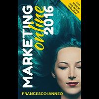 Marketing online 2016: Come catturare clienti con una strategia online che funziona