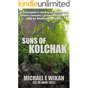 SONS OF KOLCHAK: A company commander during the Vietnam Tet Offensive of 1968 tells the story of his men's raw courage…