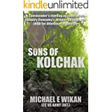 SONS OF KOLCHAK: A company commander during the Vietnam Tet Offensive of 1968 tells the story of his men's raw courage and va