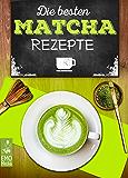 Die besten Matcha-Rezepte - Vom Matcha-Tee über Matcha Latte bis hin zu Kuchen, Eis und herzhaften Köstlichkeiten: Genießer-Rezepte für Trendsetter und ... Plus: Zubereitung & Infos (German Edition)