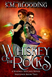 Whiskey on the Rocks: Whiskey Witches Supernatural Thriller (Whiskey Witches - Shiftings Book 2)