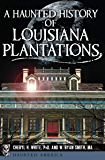 A Haunted History of Louisiana Plantations (Haunted America)