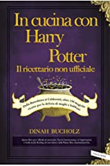 In cucina con Harry Potter - Il ricettario non ufficiale: Dalla Burrobirra ai Calderotti, oltre 150 magiche ricette per la delizia di maghi e babbani (Italian Edition) Kindle Edition