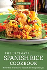 The Ultimate Spanish Rice Cookbook: More than 25 Delicious Spanish Rice Recipes for you Kindle Edition
