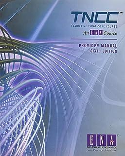 trauma nursing core course provider manual 7th edition amazon com rh amazon com TNCC Algorithm ABC TNCC Study Guide 6th Edition