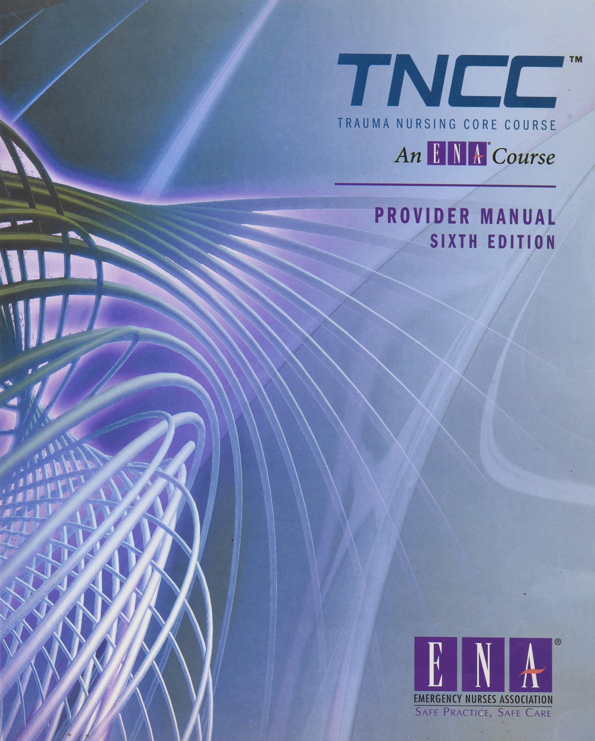 Trauma Nursing Core Course Provider Manual ( TNCC ) 6th edition by  Emergency Nurses Association (2007) Paperback: Amazon.com: Books