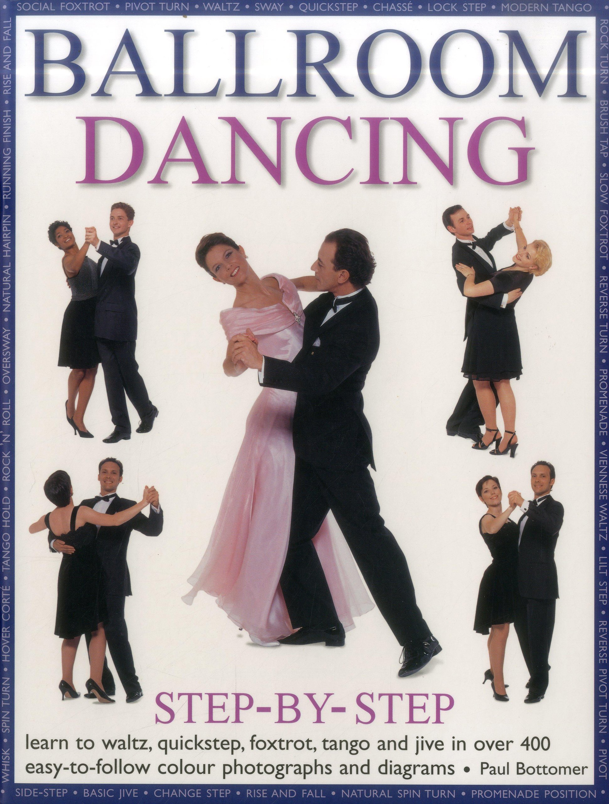 Ballroom Dancing Step By Learn To Waltz Quickstep Foxtrot Argentine Tango Steps Diagram Dance Figures And Jive In Over 400 Easy Follow Photographs Diagrams Paul Bottomer