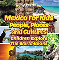 Mexico For Kids: People Places And Cultures -