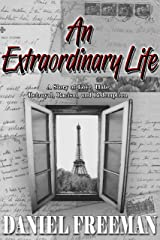 An Extraordinary Life: A Story of Love, Hate, Betrayal, Racism, and Redemption Kindle Edition