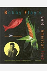 Bobby Flay's Bold American Food: More Than 200 Revolutionary Recipes Kindle Edition