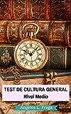 Test De Cultura General Para Oposiciones: Nivel Medio (Spanish Edition)