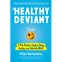 The Healthy Deviant: A Rule Breaker's Guide to Being Healthy in an Unhealthy World (English Edition)
