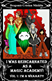 I'm a WHAAAT?! (I was reincarnated as a Magic Academy! Book 1)