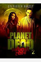 Planet Dead 2: Patient Zero (A Post-Apocalyptic Zombie Horror) Kindle Edition