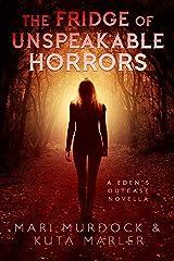 The Fridge of Unspeakable Horrors: A Eden's Outcast Novella Kindle Edition