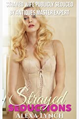 Strayed Wife Publicly Seduced By Antiques Master Expert (Strayed Seductions Series) Kindle Edition