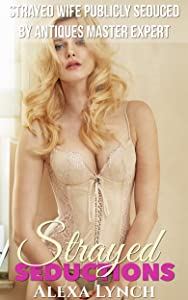 Strayed Wife Publicly Seduced By Antiques Master Expert (Strayed Seductions Series)