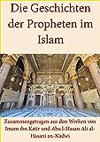Die Geschichten der Propheten im Islam (Illustriert): Zusammengetragen aus den Werken von Imam ibn Katir und Abu l-Hasan Ali al-Hasani an-Nadwi