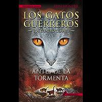 Antes de la tormenta (Los Gatos Guerreros | Los Cuatro Clanes 4): Los gatos guerreros IV - Los cuatro clanes