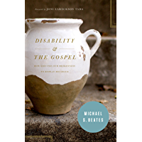 Disability and the Gospel: How God Uses Our Brokenness to Display His Grace