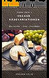 Vegane Käsevariationen: Kochbuch für veganen Käse: Mozzarella, Feta, Frischkäse (Vegane Küche 3)
