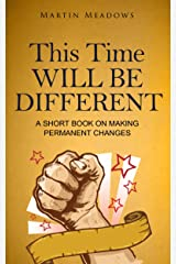 This Time Will Be Different: A Short Book on Making Permanent Changes Kindle Edition