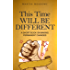 This Time Will Be Different: A Short Book on Making Permanent Changes