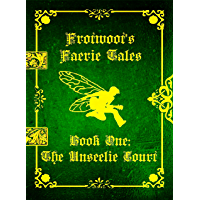 Frotwoot's Faerie Tales (Book One: The Unseelie Court) (English Edition)