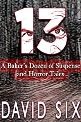 13: A Baker's Dozen of Suspense and Horror Tales Kindle Edition