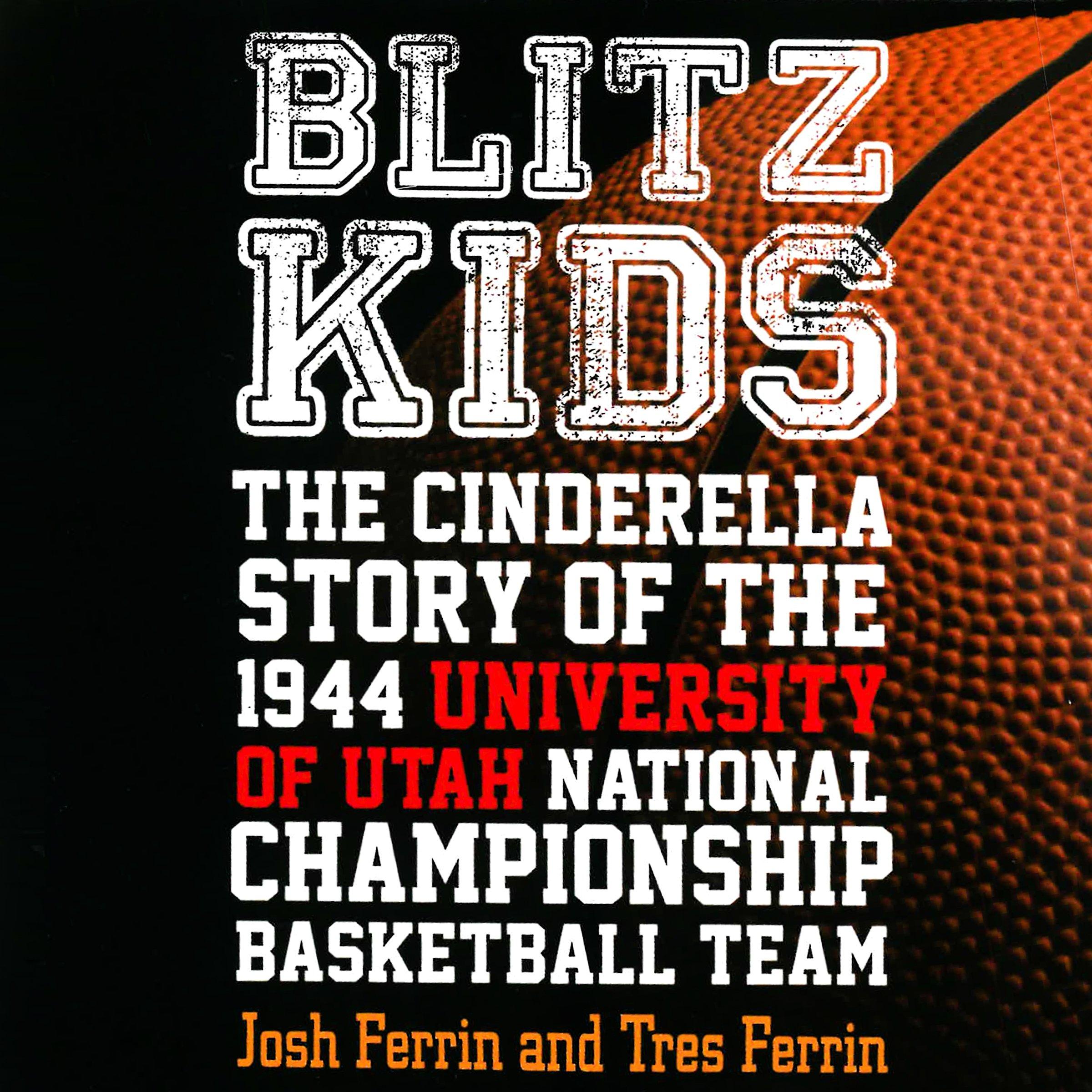 Blitz Kids: The Cinderella Story of the 1944 University of Utah National Championship Basketball Team