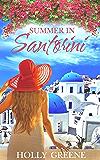 Summer in Santorini: A Greek Island Summer Romance (Escape to the Islands Book 2)