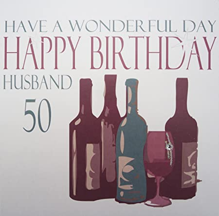 WHITE COTTON CARDS Have A Wonderful Day Happy Husband 50 Handmade Large 50th Birthday Card Wine Amazoncouk Kitchen Home
