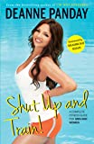 Shut Up and Train!: A Complete Fitness Guide for Men and Women