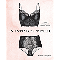 In Intimate Detail: How to Choose, Wear, and Love Lingerie (English Edition)