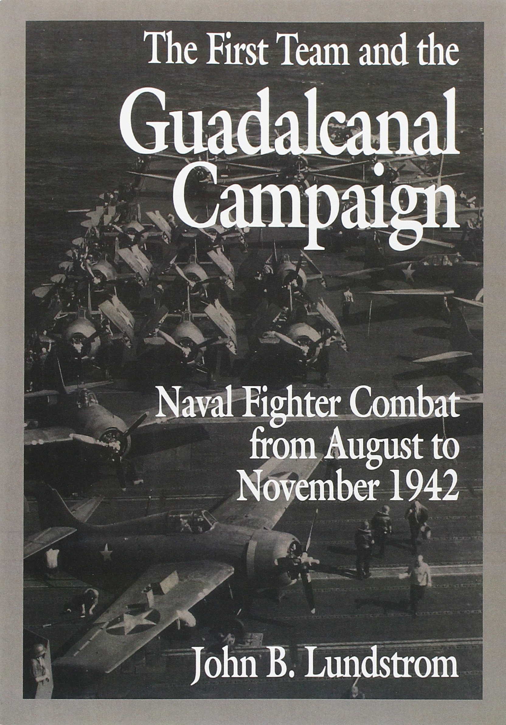 Read Online The First Team and the Guadalcanal Campaign: Naval Fighter Combat from August to November 1942 pdf