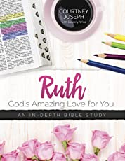 Ruth: God's Amazing Love For You: An In-depth Bible Study (English Edition)