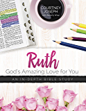 Ruth: God's Amazing Love For You: An In-depth Bible Study
