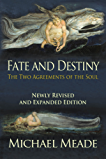 Fate and Destiny, the Two Agreements of the Soul- Newly Revised and Expanded Edition