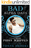 Pussy Whipped: Bad Alpha Dads (F.E.R.A.L. Shifters Book 1)