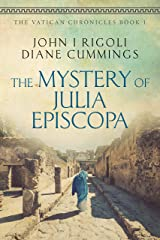 The Mystery of Julia Episcopa: A Novel of Ancient and Modern Rome (The Vatican Chronicles Book 1) Kindle Edition